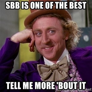 Willy Wonka - SBB is one of the best Tell me more 'bout it