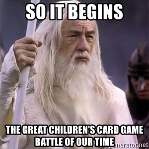 White Gandalf - So it begins The great children's card game battle of our time