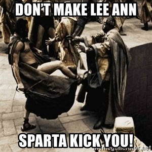 sparta kick - Don't make Lee Ann Sparta kick you!