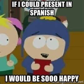Craig would be so happy - If i could present in Spanish I would be sooo happy