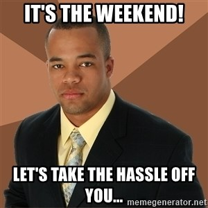 Successful Black Man - It's the weekend! Let's take the hassle off you...