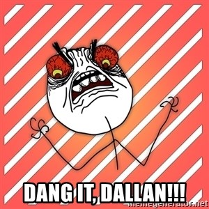 iHate - Dang it, Dallan!!!