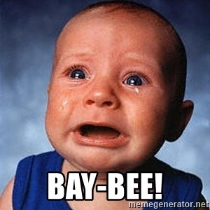 Crying Baby - bay-bee!