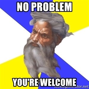 God - No problem You're welcome