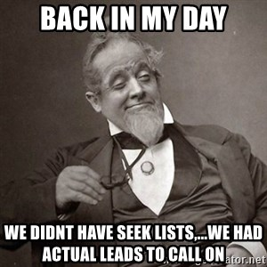 1889 [10] guy - Back in my day we didnt have seek lists,...we had actual leads to call on