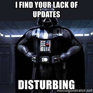 Darth Vader - I find your lack of updates DISTURBING