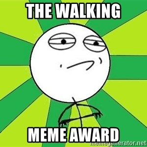 Challenge Accepted 2 - THE walking meme award