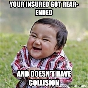 evil toddler kid2 - YOUR INSURED GOT REAR-ENDED AND DOESN'T HAVE COLLISION
