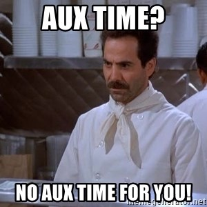 soup nazi - aux time? no aux time for you!