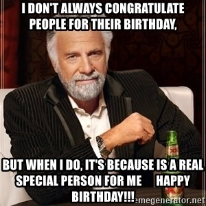 The Most Interesting Man In The World - i don't always congratulate people for their birthday, but when i do, it's because is a real special person for me      happy birthday!!!