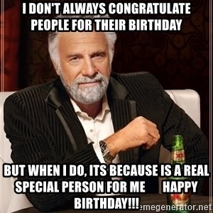 The Most Interesting Man In The World - i don't always congratulate people for their birthday but when i do, its because is a real special person for me       happy birthday!!!