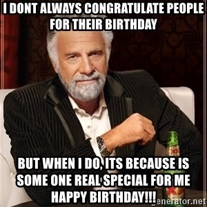 The Most Interesting Man In The World - i dont always congratulate people for their birthday but when i do, its because is some one real special for me                              happy birthday!!!