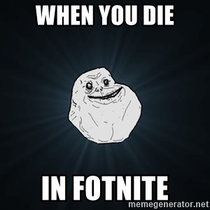 Forever Alone - When you die In fotnite