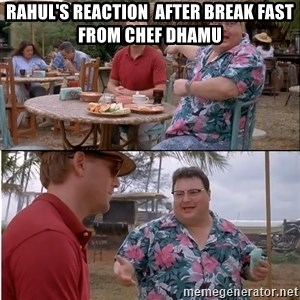 See? Nobody Cares - Rahul's Reaction  After Break fast from Chef Dhamu