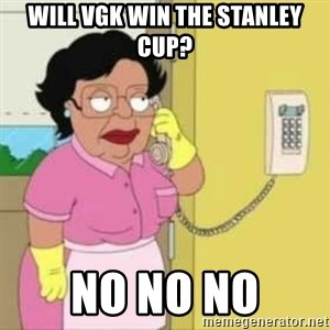 Family guy maid - Will VGK win the Stanley cup? No no no
