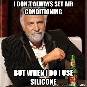 The Most Interesting Man In The World - I don't always set air conditioning But when I do I use silicone
