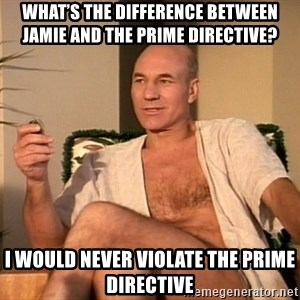 Sexual Picard - What's the difference between Jamie and the prime directive? I would never violate the prime directive