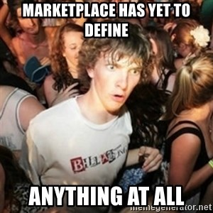 Sudden clarity clarence - Marketplace has yet to define anything at all