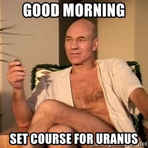 Sexual Picard - Good Morning  Set course for Uranus