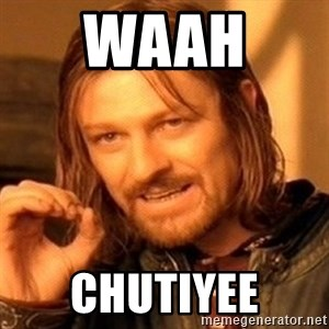 One Does Not Simply - Waah  Chutiyee