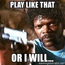 Pulp Fiction - PLAY LIKE THAT OR I WILL...