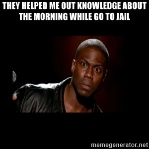 Kevin Hart Grandpa - THEY Helped me out knowledge about the morning while go to jail