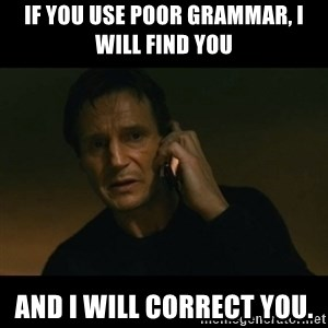 liam neeson taken - If you use poor grammar, I will find you and I will correct you.