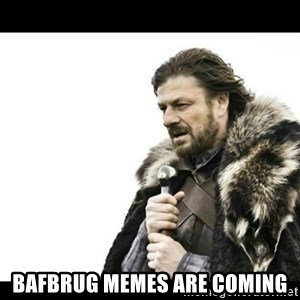 Winter is Coming - bafbrug memes are coming