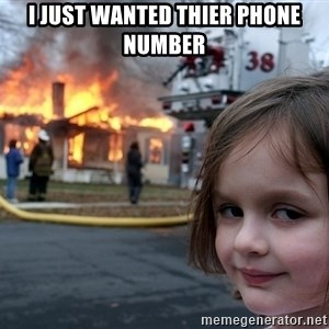 Disaster Girl - I Just wanted thier Phone number