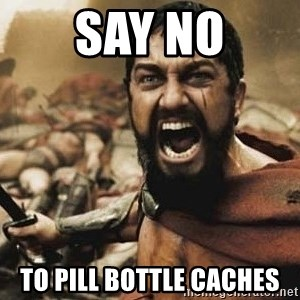 300 - say no to pill bottle caches
