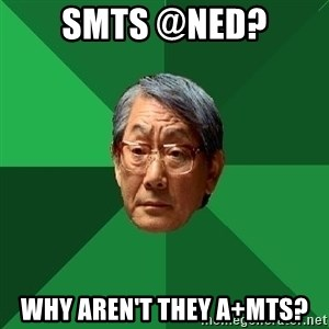 High Expectations Asian Father - SMTs @ned? Why aren't they A+MTs?