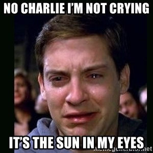 crying peter parker - No Charlie I'm not crying  It's the sun in my eyes
