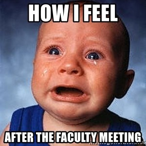 Crying Baby - How I feel after the faculty meeting
