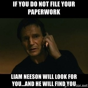 liam neeson taken - If you do not file your paperwork Liam Neeson will look for you...and he will find you