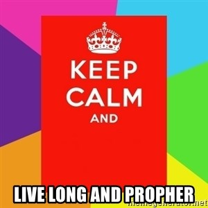 Keep calm and - live long and propher