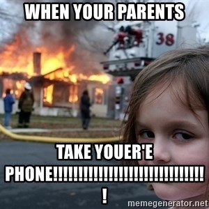Disaster Girl - when your parents take youer'e phone!!!!!!!!!!!!!!!!!!!!!!!!!!!!!!!