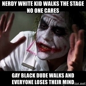 joker mind loss - nerdy white kid walks the stage no one cares gay black dude walks and everyone loses their mind