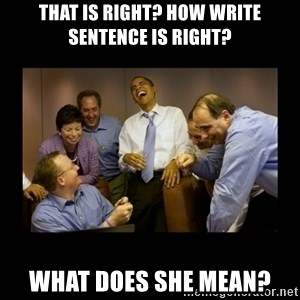 obama laughing  - that is right? how write sentence is right? what does she mean?