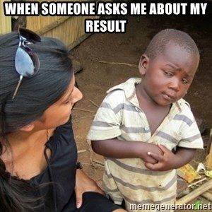 Skeptical 3rd World Kid - When someone asks me about my result