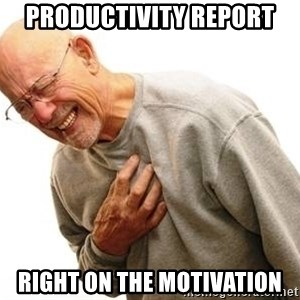 Old Man Heart Attack - Productivity report  right on the motivation