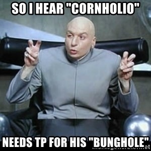 """dr. evil quotation marks - so i hear """"cornholio"""" needs tp for his """"bunghole"""""""