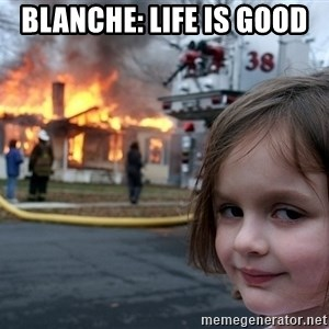 Disaster Girl - Blanche: Life is good