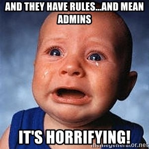 Crying Baby - and they have rules...and mean admins It's horrifying!