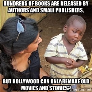Skeptical African Child - Hundreds of books are released by authors and small publishers, but Hollywood can only remake old movies and stories?