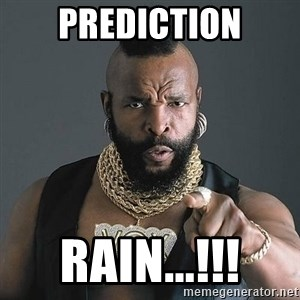 Mr T - prediction rain...!!!