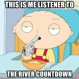 Suicide Stewie - This is me listener to The river countdown