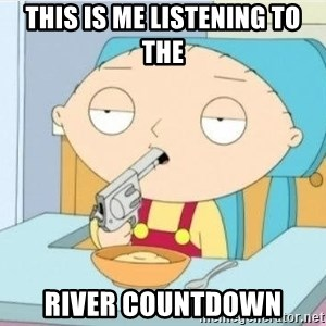 Suicide Stewie - This is me listening to the River countdown