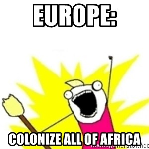 x all the y - Europe:  Colonize all of Africa