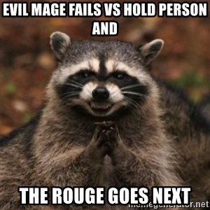 evil raccoon - Evil mage fails vs hold person and the rouge goes next