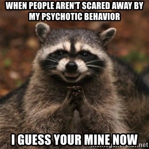 evil raccoon - When people aren't scared away by my psychotic behavior I guess your mine now